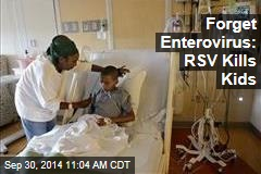 Forget Enterovirus: RSV Kills Kids