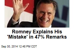Romney Explains His 'Mistake' in 47% Remarks