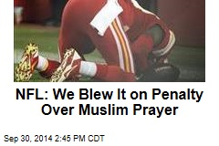 NFL: We Blew It on Penalty Over Muslim Prayer