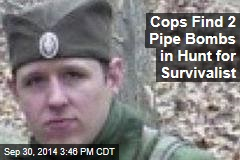 Cops Find 2 Pipe Bombs in Hunt for Survivalist