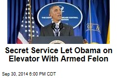 Secret Service Let Obama on Elevator With Armed Felon