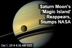 Saturn Moon's 'Magic Island' Reappears, Stumps NASA