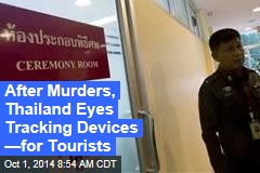 After Murders, Thailand Eyes Tracking Devices —for Tourists