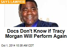 Docs Don't Know if Tracy Morgan Will Perform Again