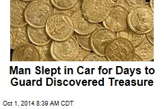 Man Slept in Car for Days to Guard Discovered Treasure