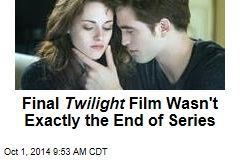Final Twilight Film Wasn't Exactly the End of Series