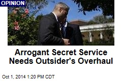 Arrogant Secret Service Needs Outsider's Overhaul