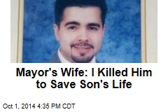 Mayor's Wife: I Killed Him to Save Son's Life