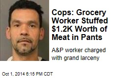Cops: Grocery Worker Stuffed $1.2K Worth of Meat in Pants