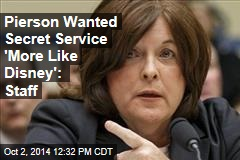 Pierson Wanted Secret Service 'More Like Disney': Staff