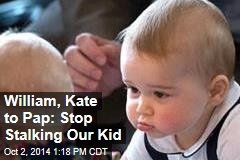 William, Kate to Pap: Stop Stalking Our Kid