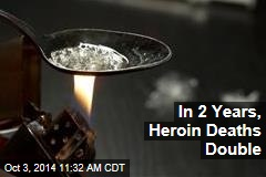 In 2 Years, Heroin Deaths Double