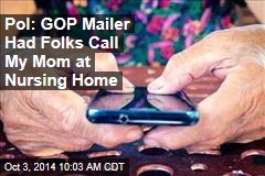 Pol: GOP Mailer Had Folks Call My Mom at Nursing Home