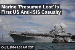 Marine 'Presumed Lost' Is First US Anti-ISIS Casualty