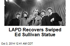 LAPD Recovers Swiped Ed Sullivan Statue