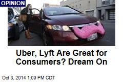 Uber, Lyft Are Great for Consumers? Dream On