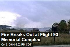Fire Breaks Out at Flight 93 Memorial Complex