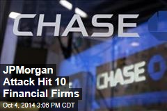 JPMorgan Attack Hit 10 Financial Firms