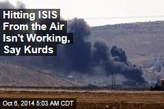 Hitting ISIS From the Air Isn't Working, Say Kurds