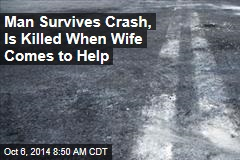 Man Survives Crash, Is Killed When Wife Comes to Help