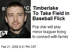 Timberlake To Take Field in Baseball Flick