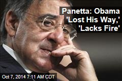 Panetta: Obama 'Lost His Way,' 'Lacks Fire'