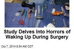 Study Delves Into Horrors of Waking Up During Surgery