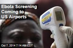 Ebola Screening Coming to US Airports