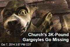 Church's 3K-Pound Gargoyles Go Missing