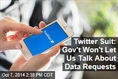 Twitter Suit: Gov't Won't Let Us Talk About Data Requests