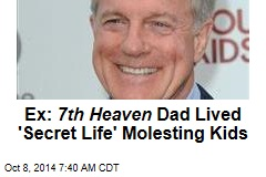 Ex: 7th Heaven Dad Lived 'Secret Life' Molesting Kids