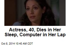 Actress, 40, Dies in Her Sleep, Computer in Her Lap