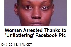 Woman Arrested Thanks to 'Unflattering' Facebook Pic
