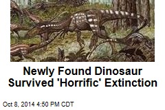 Newly Found Dinosaur Survived 'Horrific' Extinction