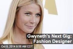 Gwyneth's Next Gig: Fashion Designer