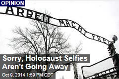 Sorry, Holocaust Selfies Aren't Going Away