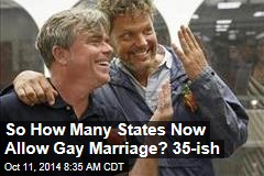 So How Many States Now Allow Gay Marriage? 35-ish