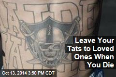 Leave Your Tats to Loved Ones When You Die