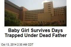 Baby Girl Survives Days Trapped Under Dead Father