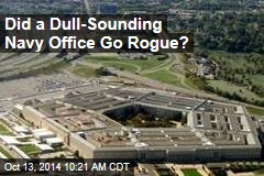 Did a Dull-Sounding Navy Office Go Rogue?