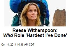 Reese Witherspoon: Wild Role 'Hardest I've Done'