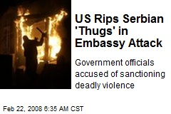 US Rips Serbian 'Thugs' in Embassy Attack