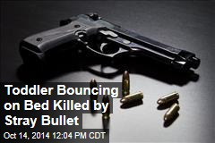 Toddler Bouncing on Bed Killed by Stray Bullet