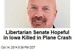 Libertarian Senate Hopeful in Iowa Killed in Plane Crash