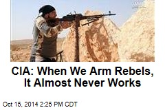 CIA: When We Arm Rebels, It Almost Never Works