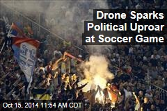 Drone Sparks Political Uproar at Soccer Game