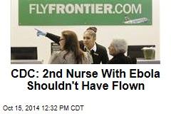 CDC: 2nd Nurse With Ebola Shouldn't Have Flown