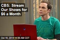 CBS: Stream Our Shows for $6 a Month