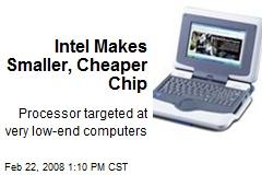 Intel Makes Smaller, Cheaper Chip