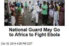National Guard May Go to Africa to Fight Ebola